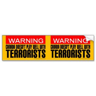 Warning Canada Doesn't Play Well With Terrorists Bumper Sticker