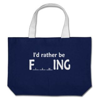 I'd Rather be FishING   Funny Fishing Canvas Bags