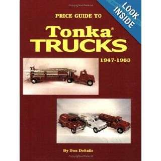 Price Guide to Tonka Trucks, 1947 1963 Don DeSalle 9780895380869 Books