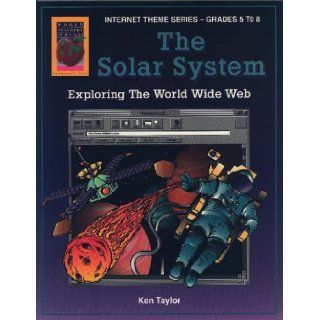 The Solar System Internet Theme Series, Grades 5 8 Ken Taylor 9781885111869 Books