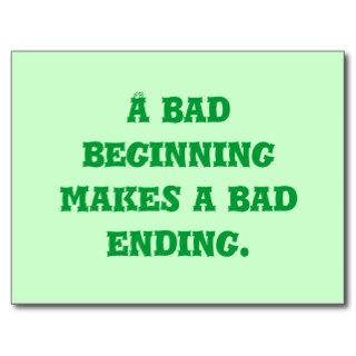 A bad beginning makes a bad ending. post card