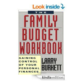 The Family Budget Workbook Gaining Control of Your Personal Finances eBook Larry Burkett Kindle Store