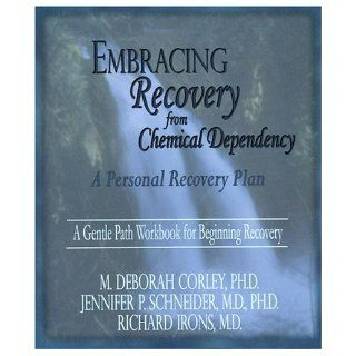 Embracing Recovery from Chemical Dependency A Personal Recovery Plan (Workbook) M. Deborah Corley, Jennifer Schneider, Richard Irons 9781929866052 Books