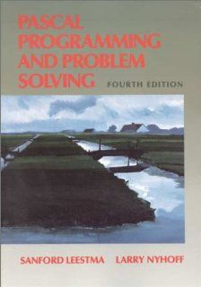 Pascal Programming and Problem Solving (4th Edition) Sanford Leestma, Larry Nyhoff 9780023887314 Books