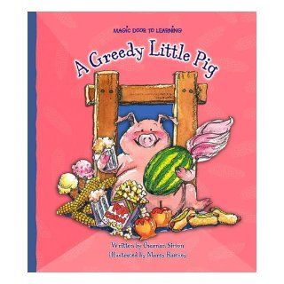 A Greedy Little Pig (Magic Door to Learning) Charnan Simon, Marcy Dunn Ramsey 9781592966226 Books
