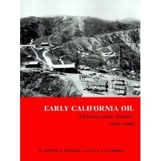 Early California Oil A Photographic History, 1865 1940 (Kenneth E. Montague Series in Oil and Business History) Kenny A. Franks, Paul F. Lambert 9780890969892 Books