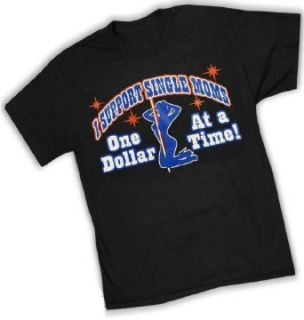 I Support Single Moms One Dollar At A Time T Shirt #896 (Mens Medium, Black) Clothing