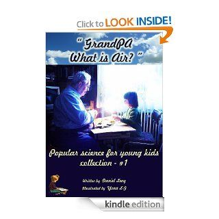 "Children's book ""Grandpa, What is Air?"" (Popular Science for Children Ages 4 8, Books' Series)   Kindle edition by Daniel Levy, Efraim Perlmutter, Yona L G. Children Kindle eBooks @ ."