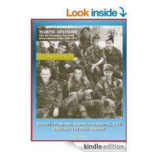 U.S. Marines History Marine Advisors with the Vietnamese Provincial Reconnaissance Units, 1966 1970   Phoenix Program, Counterinsurgency, PRU, Advisors Tell Their Stories eBook U.S. Marine Corps (USMC), U.S. Military, Department of Defense (DoD) Kindle