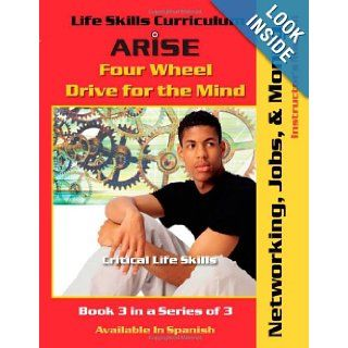Life Skills Curriculum ARISE Four Wheel Drive for the Mind, Book 3 Networking, Jobs and Money (Instructor's Manual) Edmund Benson, Susan Benson 9781586142490 Books