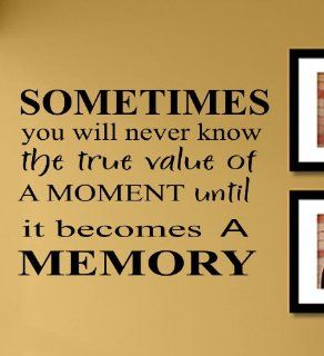 Sometimes you will never know the true value of a moment until it becomes a memory Vinyl Wall Decals Quotes Sayings Words Art Decor Lettering Vinyl Wall Art Inspirational Uplifting  Baby