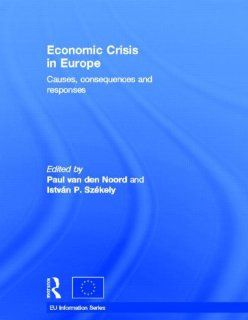 Economic Crisis in Europe Causes, Consequences and Responses Paul van den Noord, Istv�n P. Sz�kely 9789279153631 Books