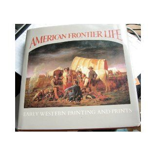 American Frontier Life   Early Western Painting and Prints Ron; Clark, Carol  etal. Tyler 9780896596917 Books