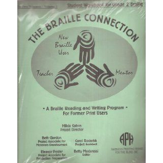 The Braille Connection A Braille Reading and Writing Program for Former Print Users in Two Volumes Student Workbook for Grade 2, Volume 1 and Volume 2 Hilda Caton Project Director, Beth Gordon, Carol Roderick, Eleanor Pester, Betty Modaressi Books