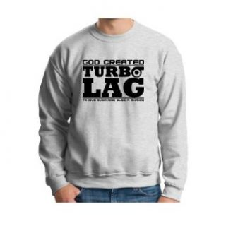 God Created Turbo Lag to Give Everyone Else Chance Crewneck Sweatshirt Clothing