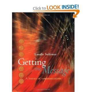 Getting the Message A History of Communications Laszlo Solymar 9780198503330 Books