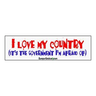 I love my country. It's the government I'm afraid of   funny bumper stickers (Medium 10x2.8 in.) Automotive