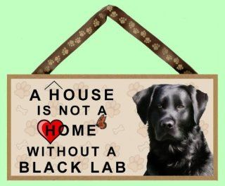 "A House is not a Home without a Black Lab (Labrador Retriever) 10"" x 5"" Wooden Dog Sign featuring the art of Scott Rogers"