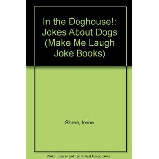 In the Doghouse Jokes About Dogs (Make Me Laugh Joke Books) Irene Shere, S. Friedman 9780822509875 Books