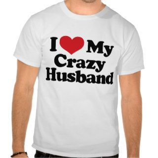 I Love My Crazy Husband T Shirt
