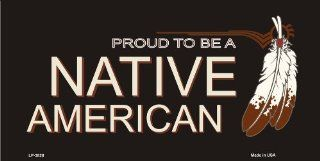 Proud To Be A Native American Aluminum Automotive Novelty License Plate Tag Sign Automotive