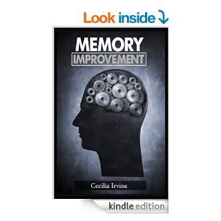 Memory improvement Learn anything and everything and remember what you want (faking smart)(memory improvement, memory help, memory improvement techniques, memory improvement for study) eBook Cecilia Irvine Kindle Store