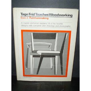 Tage Frid Teaches Woodworking Book 3 Furnituremaking A Master Craftsman Explains 18 of His Favorite Designs with Complete Plan Drawings and Photographs Tage Frid 9780918804402 Books