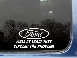 "FORD Well at least they circled the problem   7 5/8"" x 3 3/4""   funny die cut vinyl decal / sticker for window, truck, car, laptop, etc"