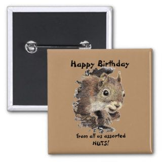 Happy Birthday all us NUTS Cute Squirrel Pinback Buttons
