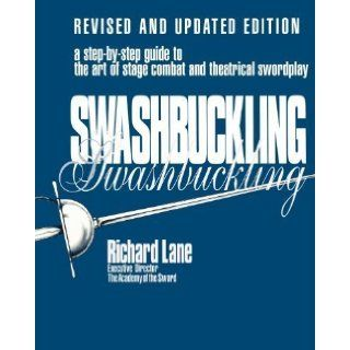 Swashbuckling A Step by Step Guide to the Art of Stage Combat & Theatrical Swordplay   Revised & Updated E 1st (first) Limelight Edition by Lane, Richard published by Limelight Editions (2004) Books