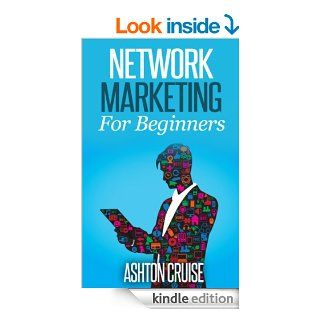 Network Marketing The Ultimate Guide to Earn Money, Enjoy Life, Quick Customers, Free Time, Network Marketing For Beginners & Newbies, Home Business and More   Kindle edition by Ashton Cruise. Business & Money Kindle eBooks @ .