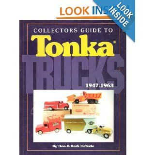 Collectors Guide to Tonka Trucks 1947 1963 Don DeSalle, Barb DeSalle Books
