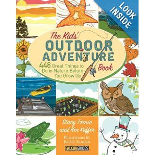 The Kids' Outdoor Adventure Book 448 Great Things to Do in Nature Before You Grow Up Stacy Tornio, Ken Keffer 9780762783526 Books