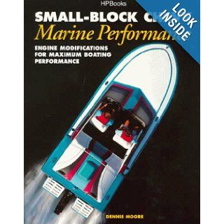 Small Block Chevy Marine Performance Engine Modifications for Maximum Boating Performance Dennis Moore 0075478003174 Books