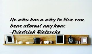 He who has a why to live can bear almost any how.   Friedrich Nietzsche Famous Inspirational Life Quote Vinyl Wall Decal     SPECIAL BUY   REDUCED SALES PRICE Picture Art Image Living Room Bedroom Home Decor Peel & Stick Sticker Graphic Design Wall Dec