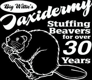 "6"" big willies taxidermy stuffing beavers for 30 years Die Cut decal sticker for any smooth surface such as windows bumpers laptops or any smooth surface."