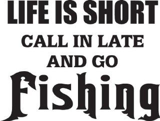 "8"" wide LIFE IS SHORT CALL IN LATE AND GO FISHING. Black die cut vinyl decal sticker for any smooth surface such as windows bumpers laptops or any smooth surface.   Wall Decor Stickers"