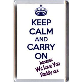 KEEP CALM AND CARRY ON because WE Love You Daddy FRIDGE MAGNET  Key Tags And Chains