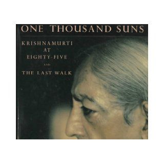 One Thousand Suns Krishnamurti at Eighty Five and the Last Walk Asit Chandmal 9780893816315 Books