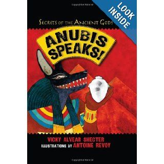 Anubis Speaks A Guide to the Afterlife by the Egyptian God of the Dead (Secrets of the Ancient Gods) Vicky Alvear Shecter, Antoine Revoy 9781590789957 Books