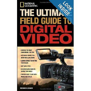 National Geographic The Ultimate Field Guide to Digital Video (National Geographic Photography Field Guides) Richard Olsenius 9781426201226 Books