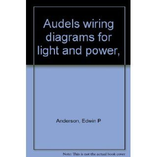 Audels wiring diagrams for light and power,  Edwin P Anderson Books