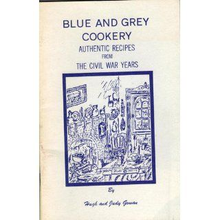 Blue and grey cookery Authentic recipes from the Civil War years Hugh Gowan Books