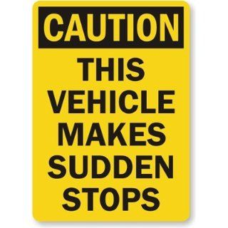 "Caution This Vehicle Makes Sudden Stops, Diamond Grade Reflective Aluminum Sign, 18"" x 12"" Industrial Warning Signs"