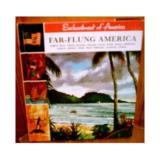 Far flung America Puerto Rico, Virgin Islands, Panama Canal Zone, Guam, American Samoa, Midway, Wake, Trust Territory, Ryukyus, others, (Enchantment of America) Allan Carpenter Books