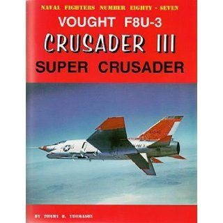 Vought F8U 3 Crusader III Super Crusader (Naval Fighters, 87) Tommy Thomason 9780984611409 Books