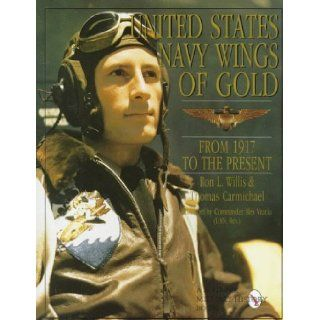 United States Navy Wings of Gold from 1917 to the Present (Schiffer Military/Aviation History) Tomas Carmichael, Ron Willis 9780887407956 Books