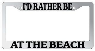 "Chrome License Plate Frame ""I'd Rather Be At The Beach"" Auto Accessory Novelty Automotive"