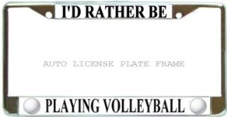 I'd Rather Be Playing Volleyball Chrome Metal Auto License Plate Frame Holder