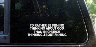 I'd rather be fishing thinking about God, than in church thinking about fishing die cut vinyl decal / sticker Automotive